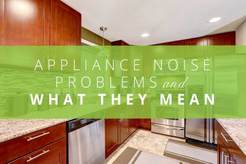 Appliance Noise Problems And What They Mean